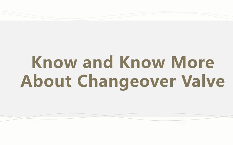 Know and Know More About Changeover Valve